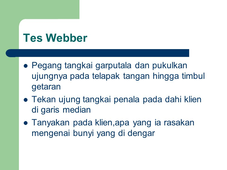 Tes Webber Pegang tangkai garputala dan pukulkan ujungnya pada telapak tangan hingga timbul getaran.