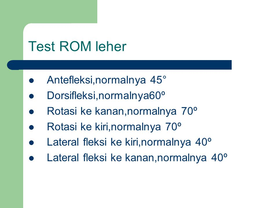 Test ROM leher Antefleksi,normalnya 45° Dorsifleksi,normalnya60º