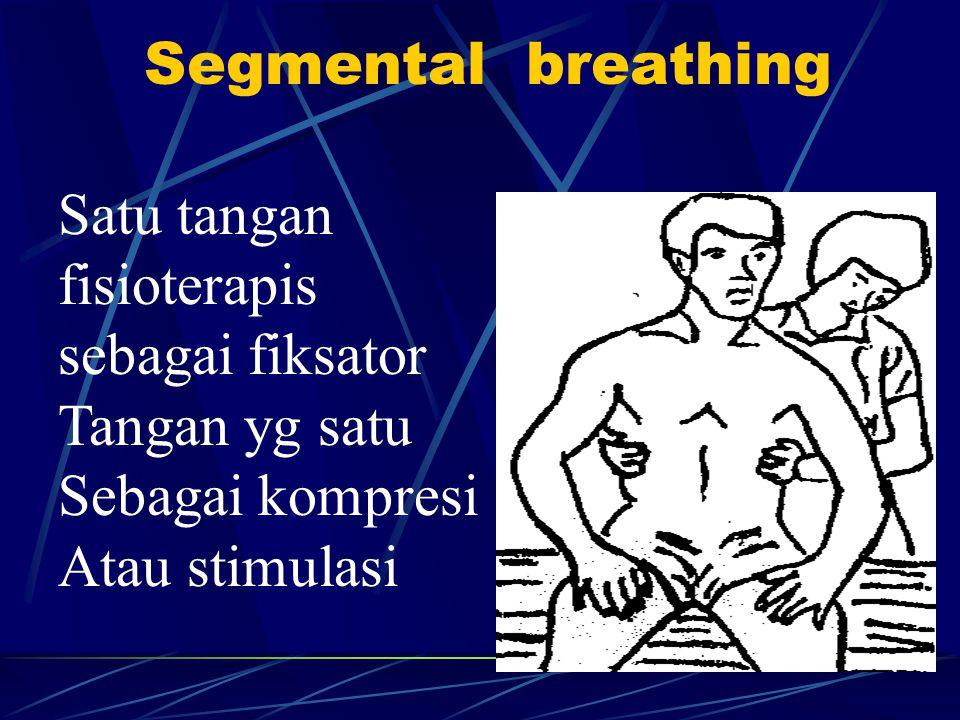 Segmental breathing Satu tangan. fisioterapis. sebagai fiksator. Tangan yg satu. Sebagai kompresi.