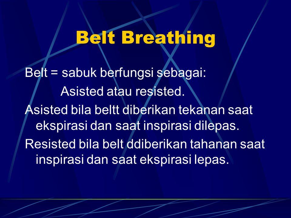 Belt Breathing Belt = sabuk berfungsi sebagai: Asisted atau resisted.
