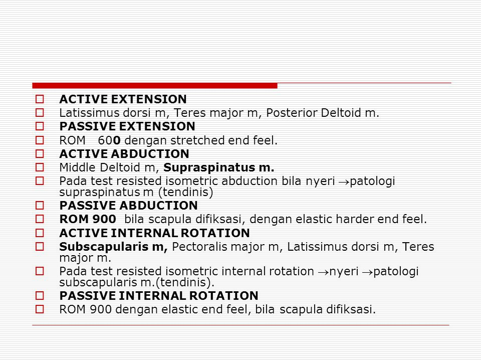 ACTIVE EXTENSION Latissimus dorsi m, Teres major m, Posterior Deltoid m. PASSIVE EXTENSION. ROM 600 dengan stretched end feel.