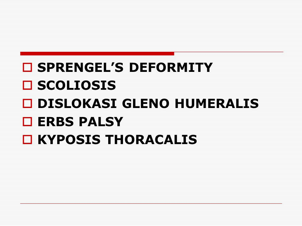 SPRENGEL'S DEFORMITY SCOLIOSIS DISLOKASI GLENO HUMERALIS ERBS PALSY KYPOSIS THORACALIS