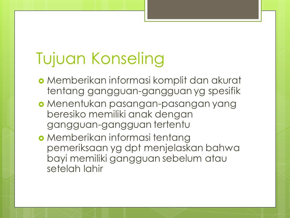 Tujuan Konseling Memberikan informasi komplit dan akurat tentang gangguan-gangguan yg spesifik.