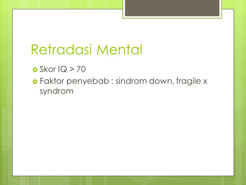 Retradasi Mental Skor IQ > 70