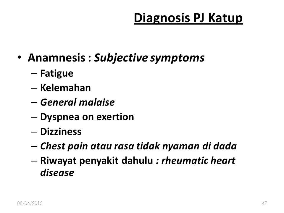 Diagnosis PJ Katup Anamnesis : Subjective symptoms Fatigue Kelemahan