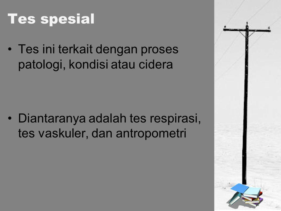 Tes spesial Tes ini terkait dengan proses patologi, kondisi atau cidera.