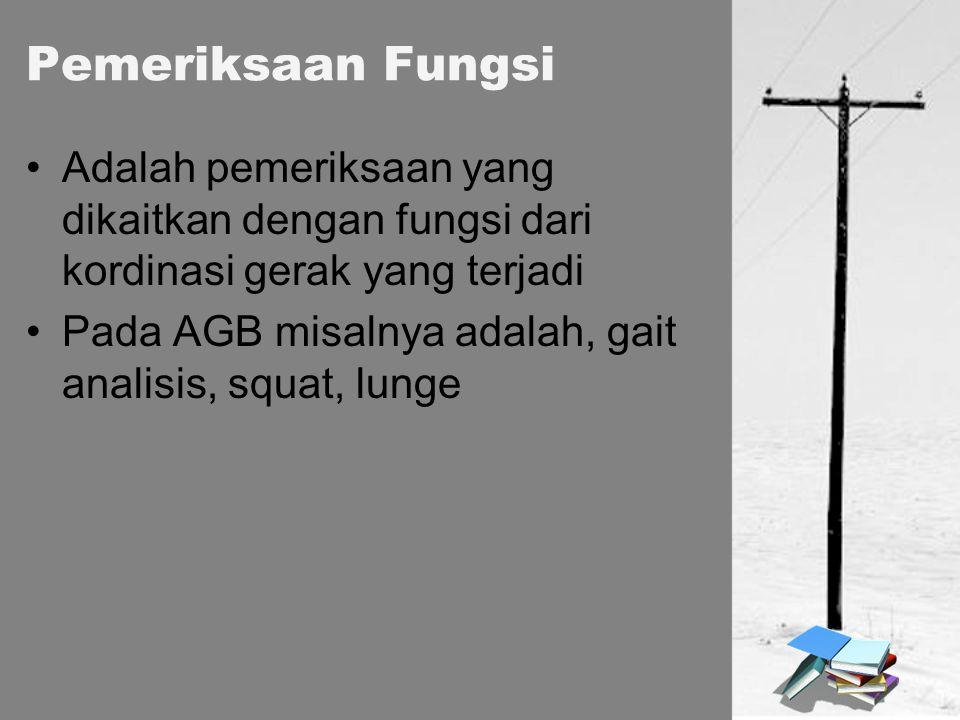 Pemeriksaan Fungsi Adalah pemeriksaan yang dikaitkan dengan fungsi dari kordinasi gerak yang terjadi.