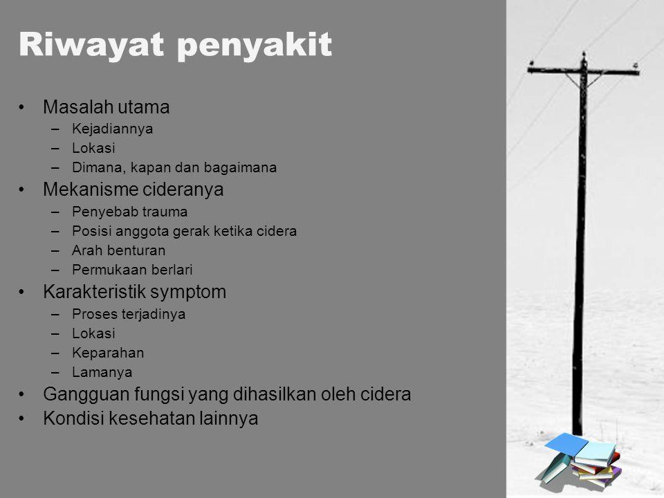 Riwayat penyakit Masalah utama Mekanisme cideranya