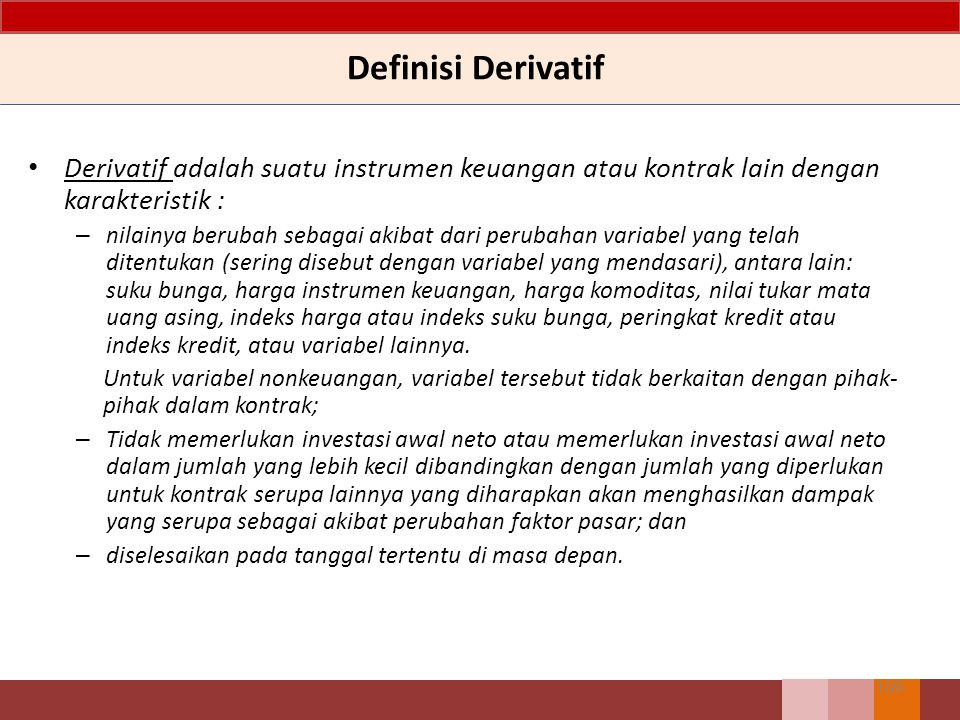 Definisi Derivatif Derivatif adalah suatu instrumen keuangan atau kontrak lain dengan karakteristik :