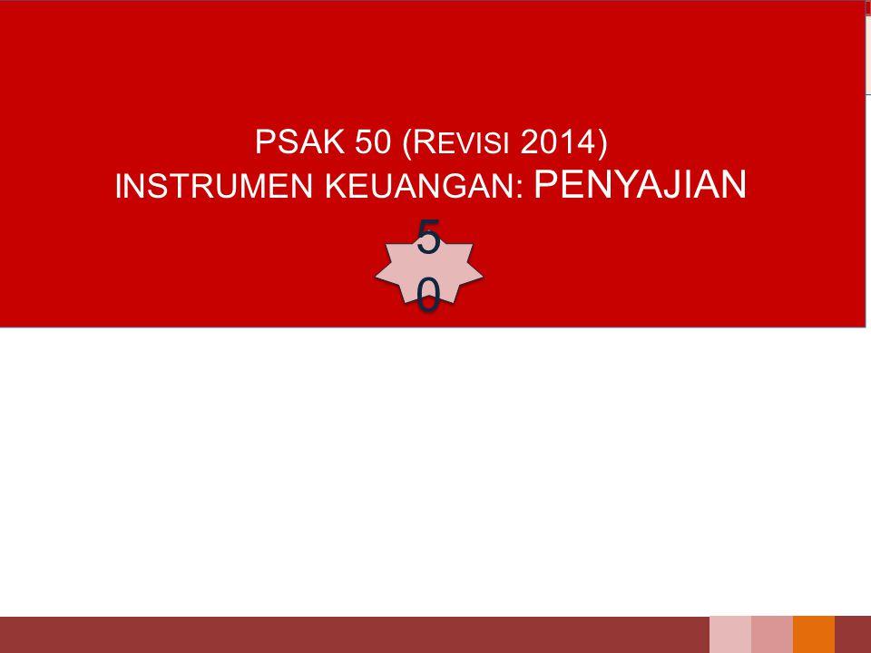 PSAK 50 (REVISI 2014) INSTRUMEN KEUANGAN: PENYAJIAN