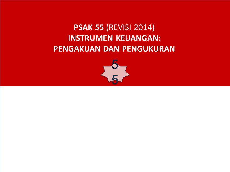 PSAK 55 (REVISI 2014) INSTRUMEN KEUANGAN: PENGAKUAN DAN PENGUKURAN