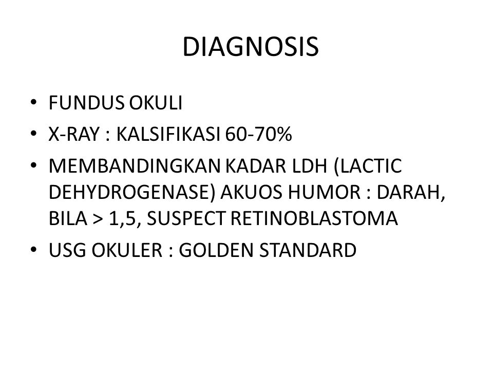DIAGNOSIS FUNDUS OKULI X-RAY : KALSIFIKASI 60-70%