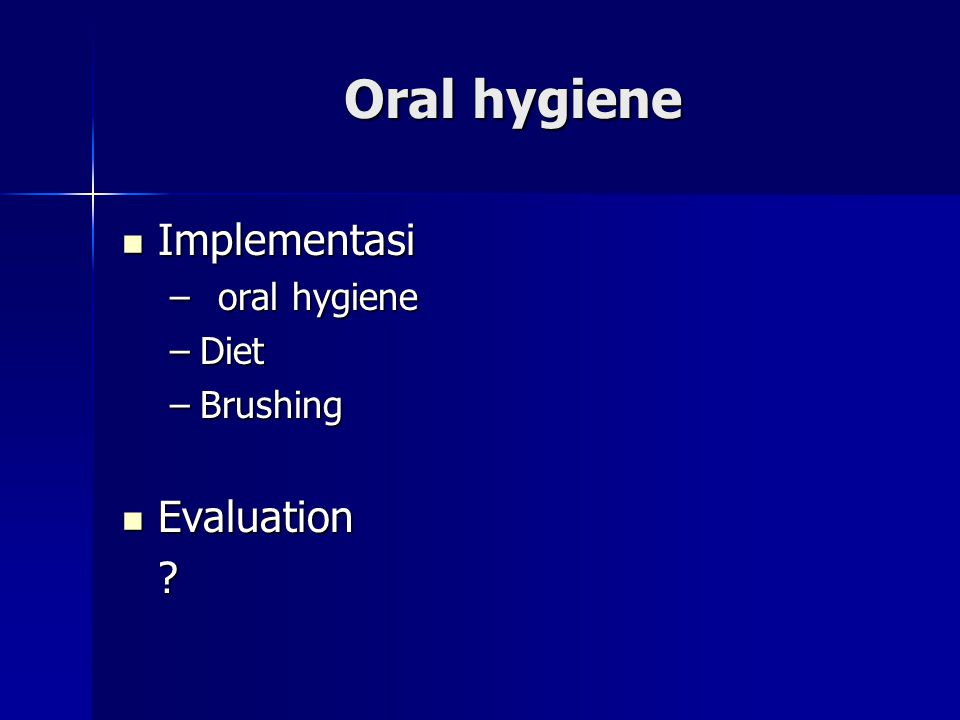 Oral hygiene Implementasi oral hygiene Diet Brushing Evaluation