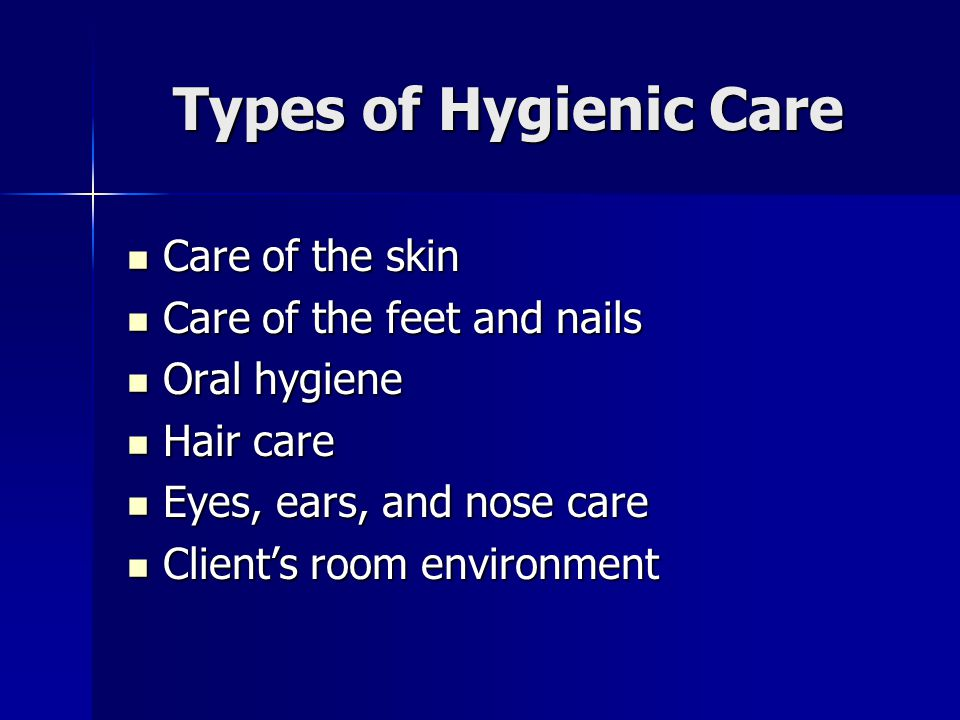 Types of Hygienic Care Care of the skin Care of the feet and nails