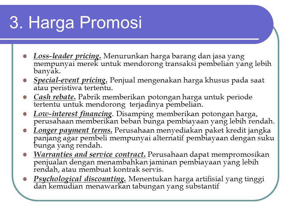 3. Harga Promosi Loss-leader pricing. Menurunkan harga barang dan jasa yang mempunyai merek untuk mendorong transaksi pembelian yang lebih banyak.