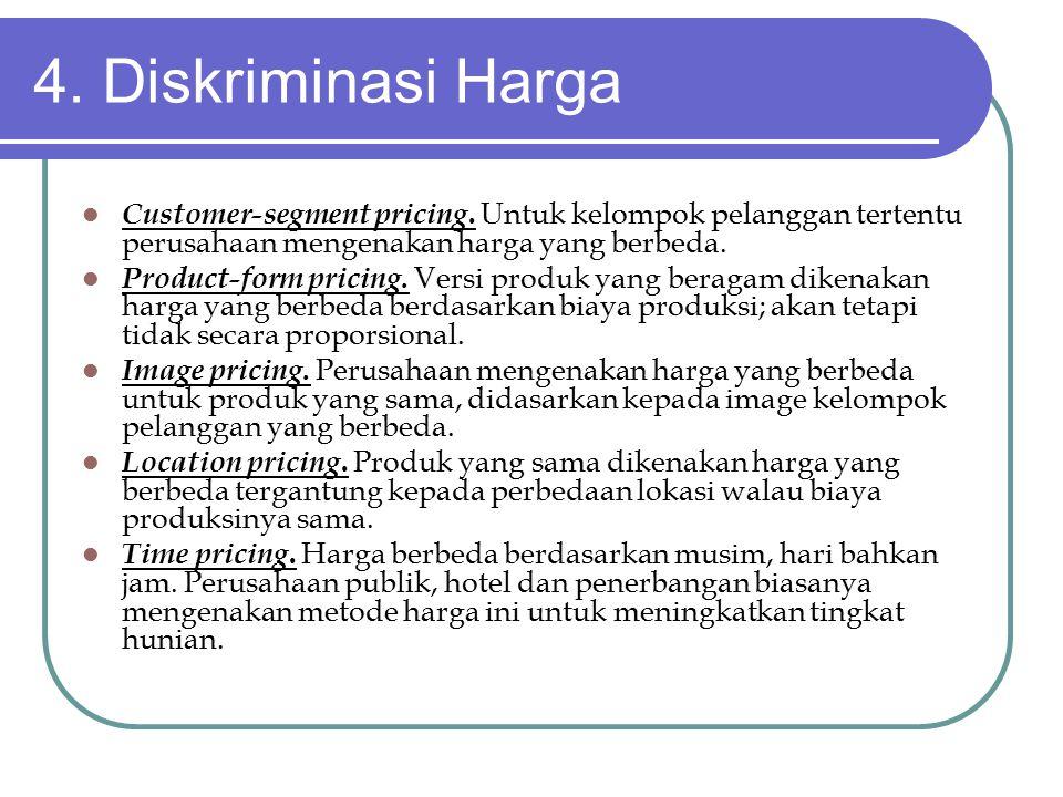 4. Diskriminasi Harga Customer-segment pricing. Untuk kelompok pelanggan tertentu perusahaan mengenakan harga yang berbeda.