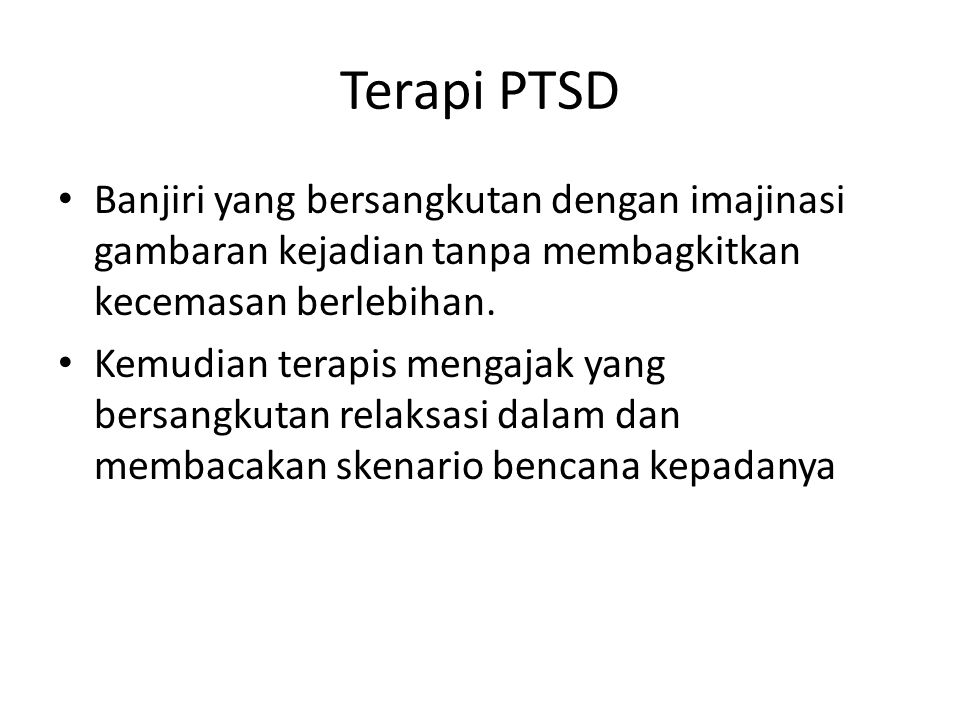 Terapi PTSD Banjiri yang bersangkutan dengan imajinasi gambaran kejadian tanpa membagkitkan kecemasan berlebihan.