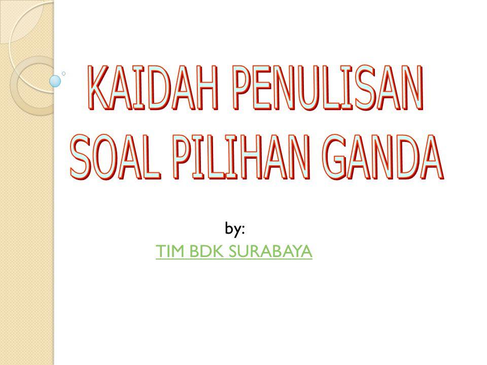KAIDAH PENULISAN SOAL PILIHAN GANDA by: TIM BDK SURABAYA