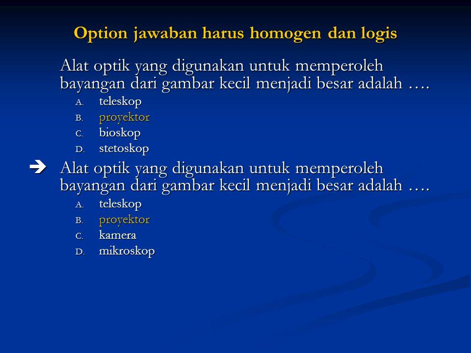 Option jawaban harus homogen dan logis