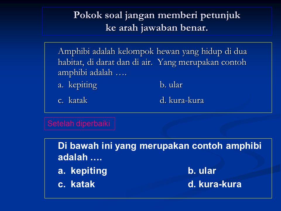 Pokok soal jangan memberi petunjuk ke arah jawaban benar.