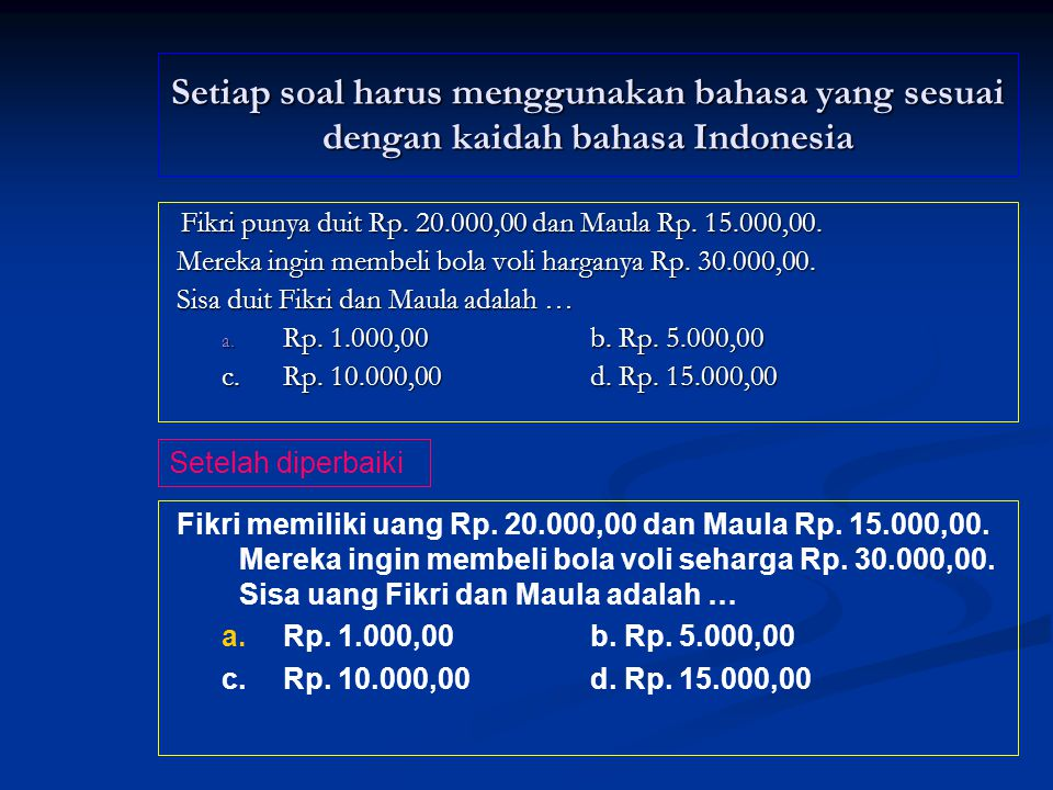 Setiap soal harus menggunakan bahasa yang sesuai dengan kaidah bahasa Indonesia