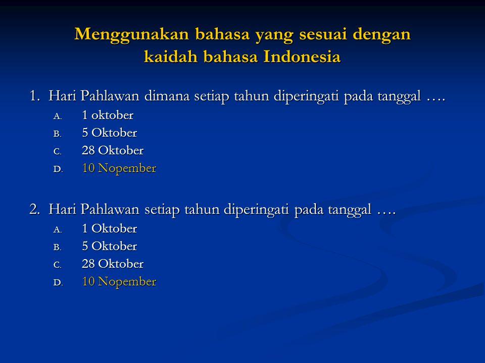 Menggunakan bahasa yang sesuai dengan kaidah bahasa Indonesia