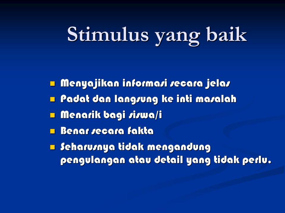 Stimulus yang baik Menyajikan informasi secara jelas