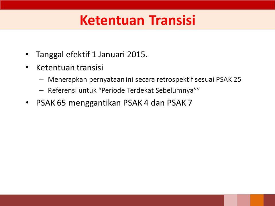 Ketentuan Transisi Tanggal efektif 1 Januari 2015. Ketentuan transisi
