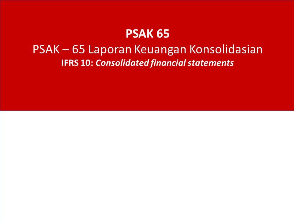 PSAK 65 PSAK – 65 Laporan Keuangan Konsolidasian IFRS 10