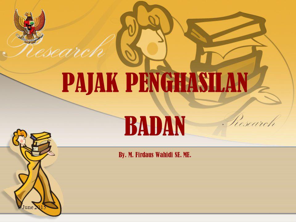 PAJAK PENGHASILAN BADAN By. M. Firdaus Wahidi SE. ME.