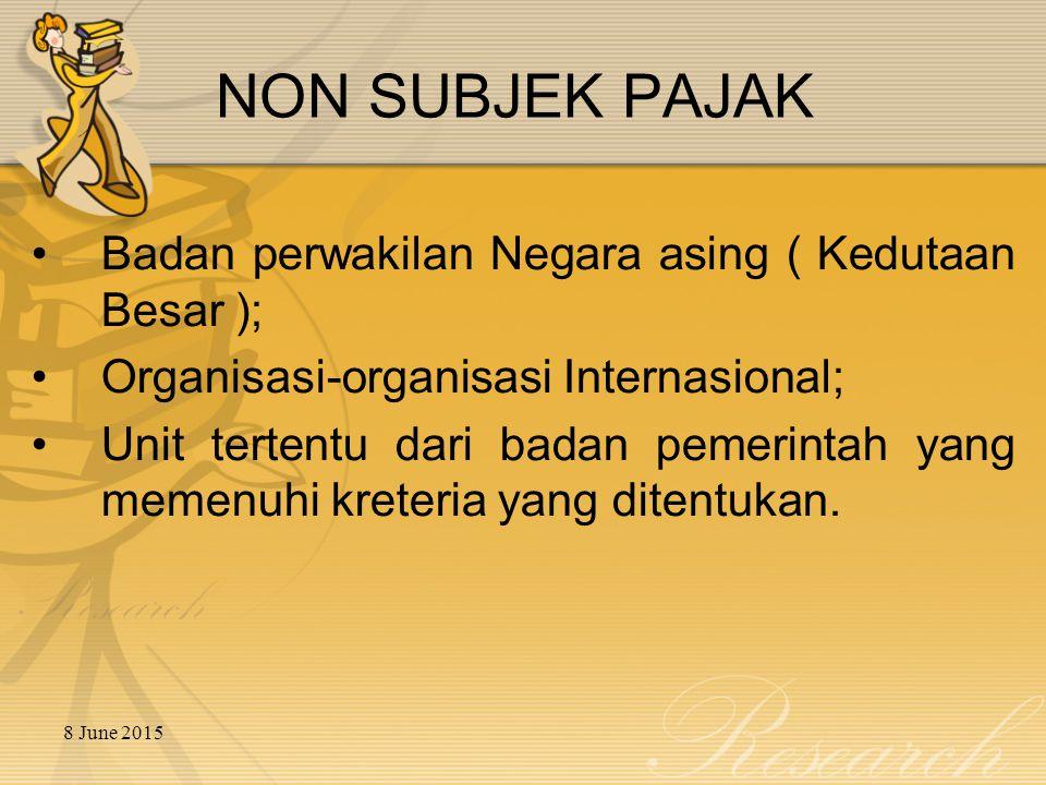 NON SUBJEK PAJAK Badan perwakilan Negara asing ( Kedutaan Besar );