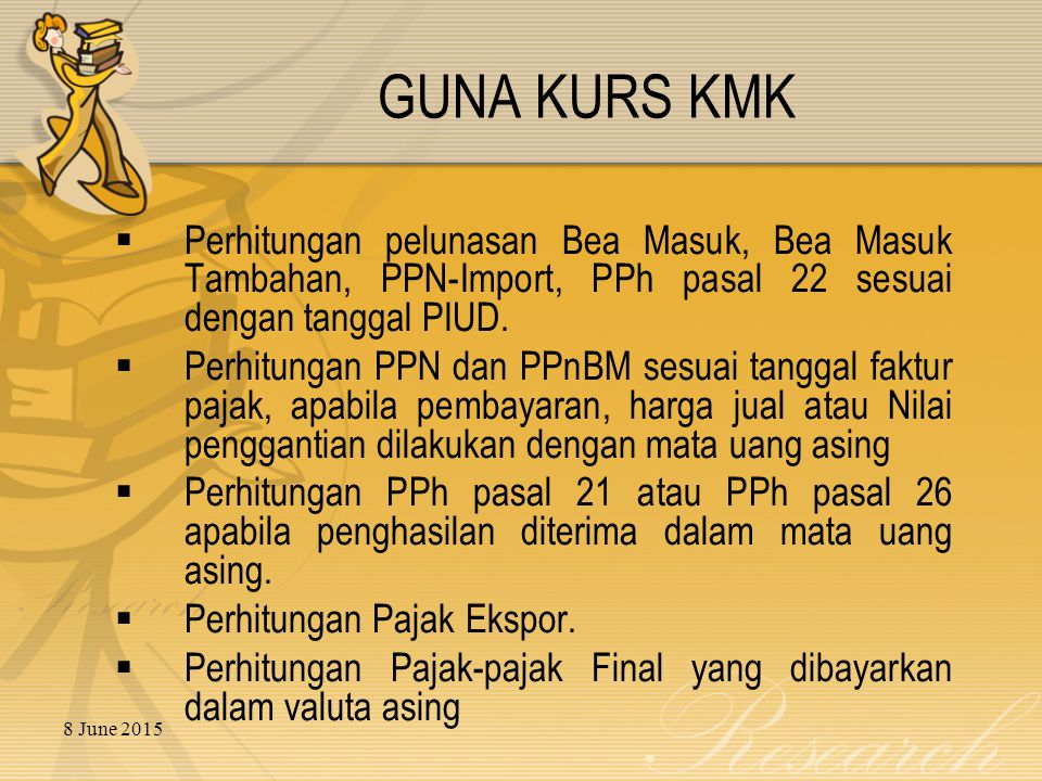 GUNA KURS KMK Perhitungan pelunasan Bea Masuk, Bea Masuk Tambahan, PPN-Import, PPh pasal 22 sesuai dengan tanggal PIUD.