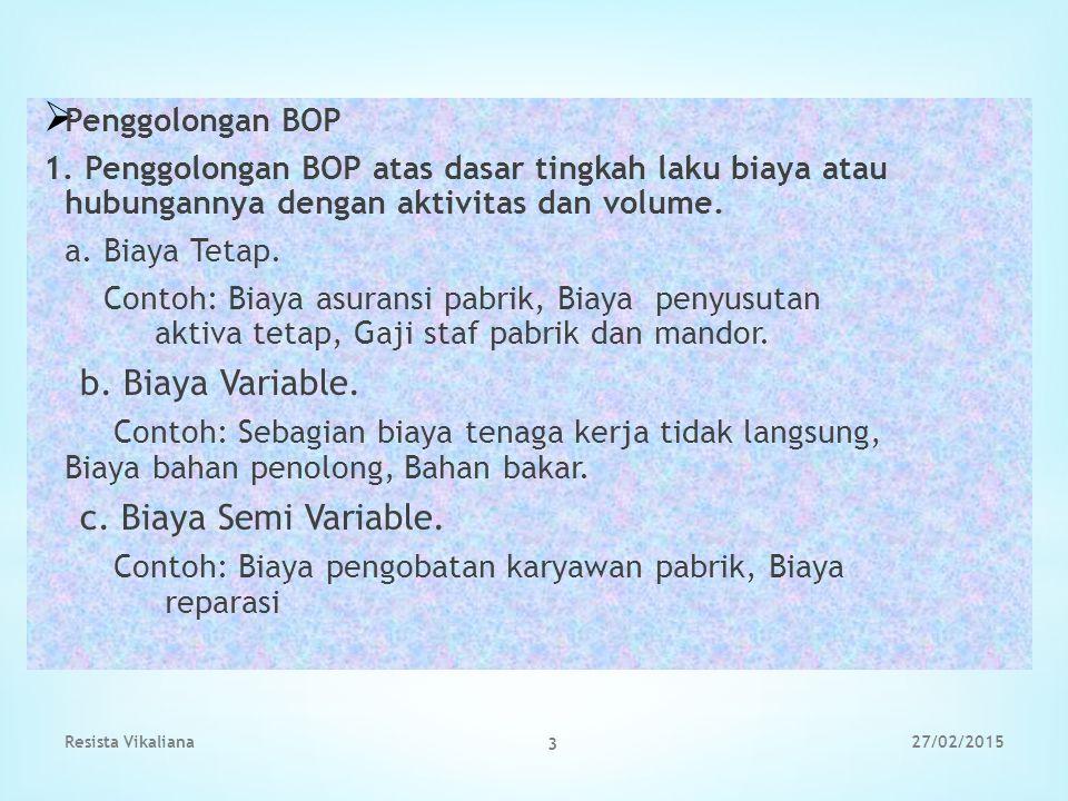 b. Biaya Variable. c. Biaya Semi Variable. Penggolongan BOP