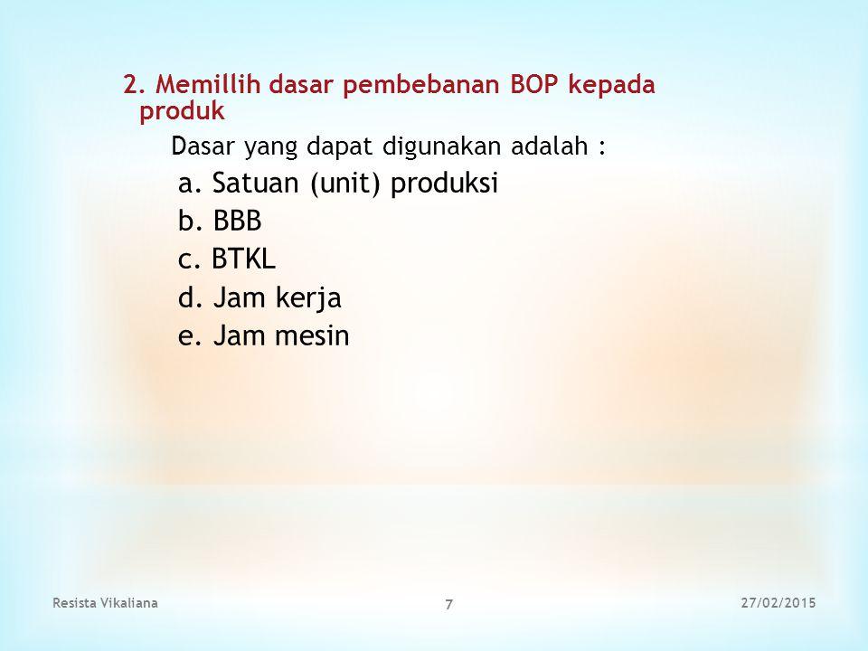 a. Satuan (unit) produksi b. BBB c. BTKL d. Jam kerja e. Jam mesin