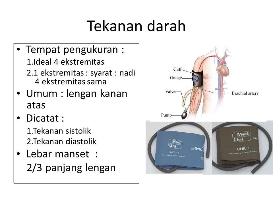 Tekanan darah • Tempat pengukuran : • Umum : lengan kanan atas