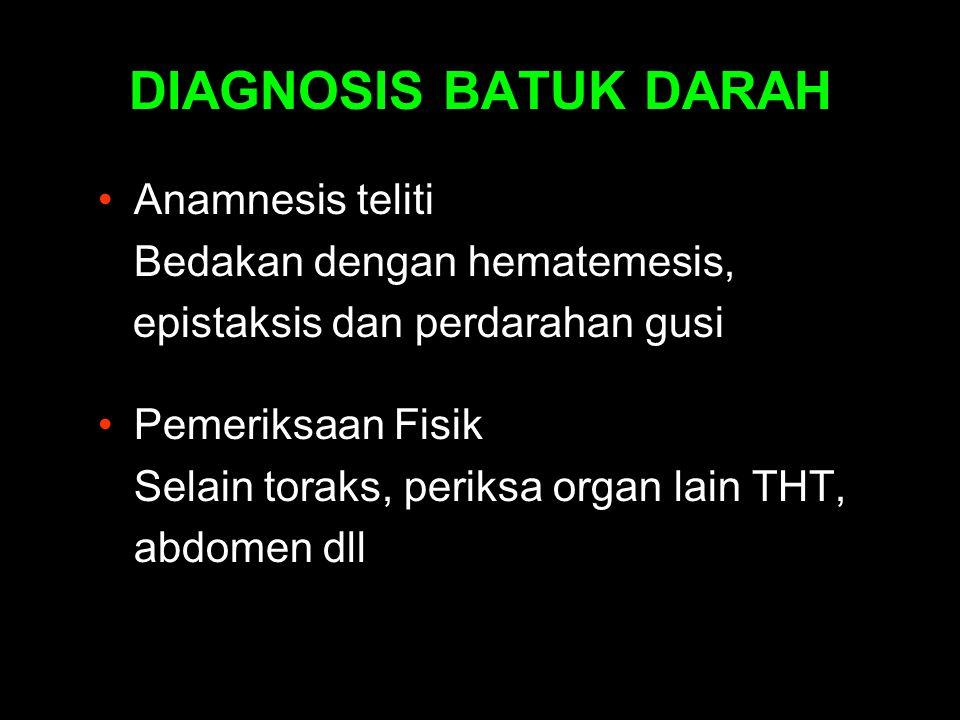 DIAGNOSIS BATUK DARAH Anamnesis teliti Bedakan dengan hematemesis,