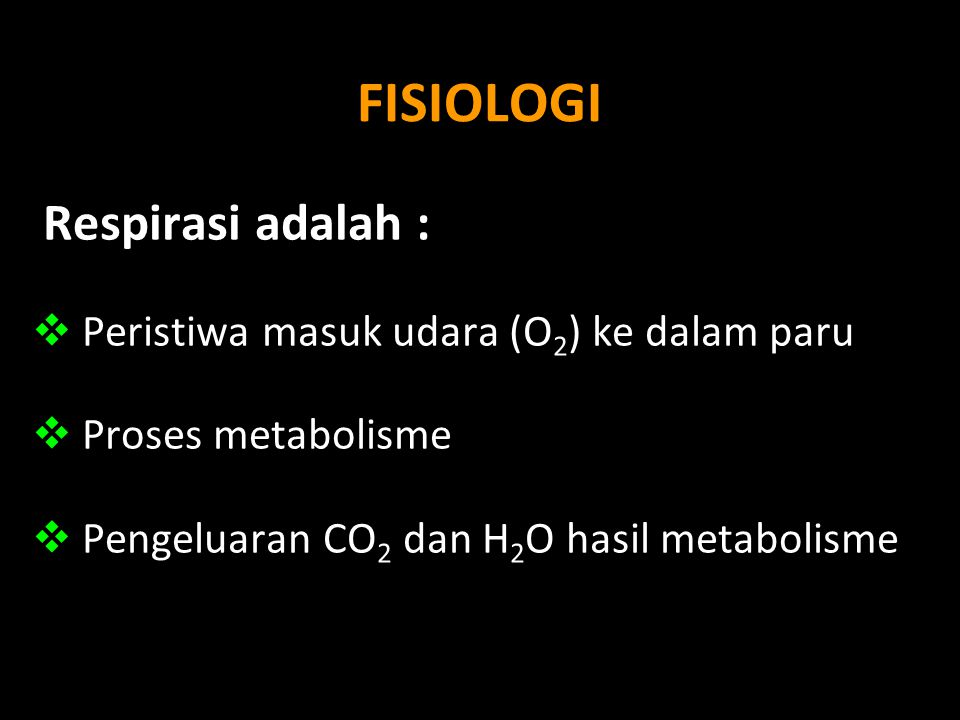 FISIOLOGI Respirasi adalah : Peristiwa masuk udara (O2) ke dalam paru