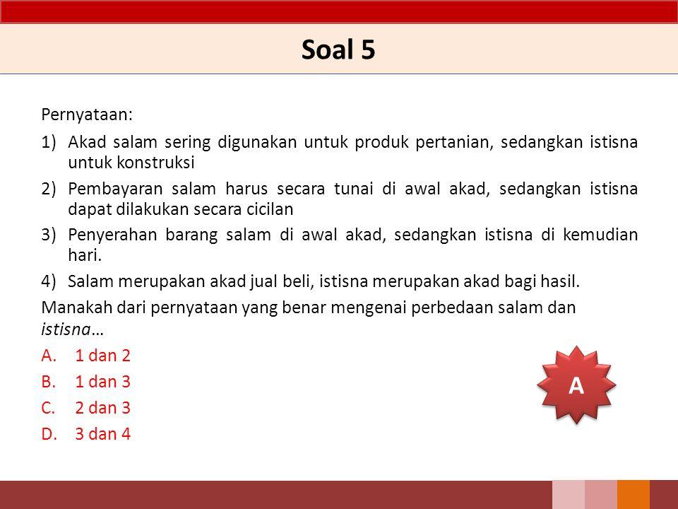 Soal 5 Pernyataan: 1) Akad salam sering digunakan untuk produk pertanian, sedangkan istisna untuk konstruksi.