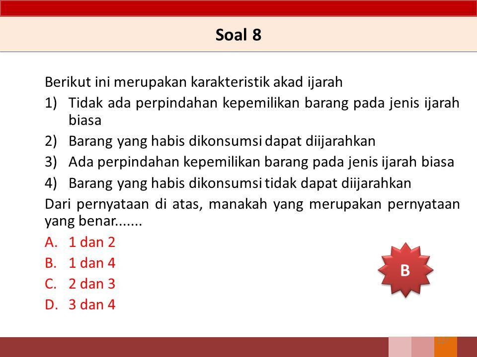 Soal 8 B Berikut ini merupakan karakteristik akad ijarah