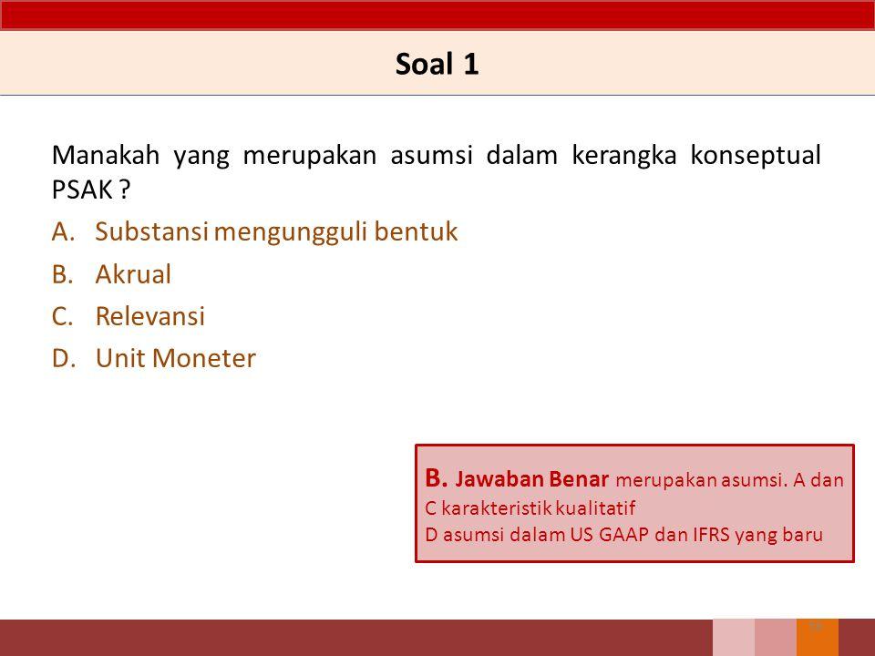 Soal 1 Manakah yang merupakan asumsi dalam kerangka konseptual PSAK