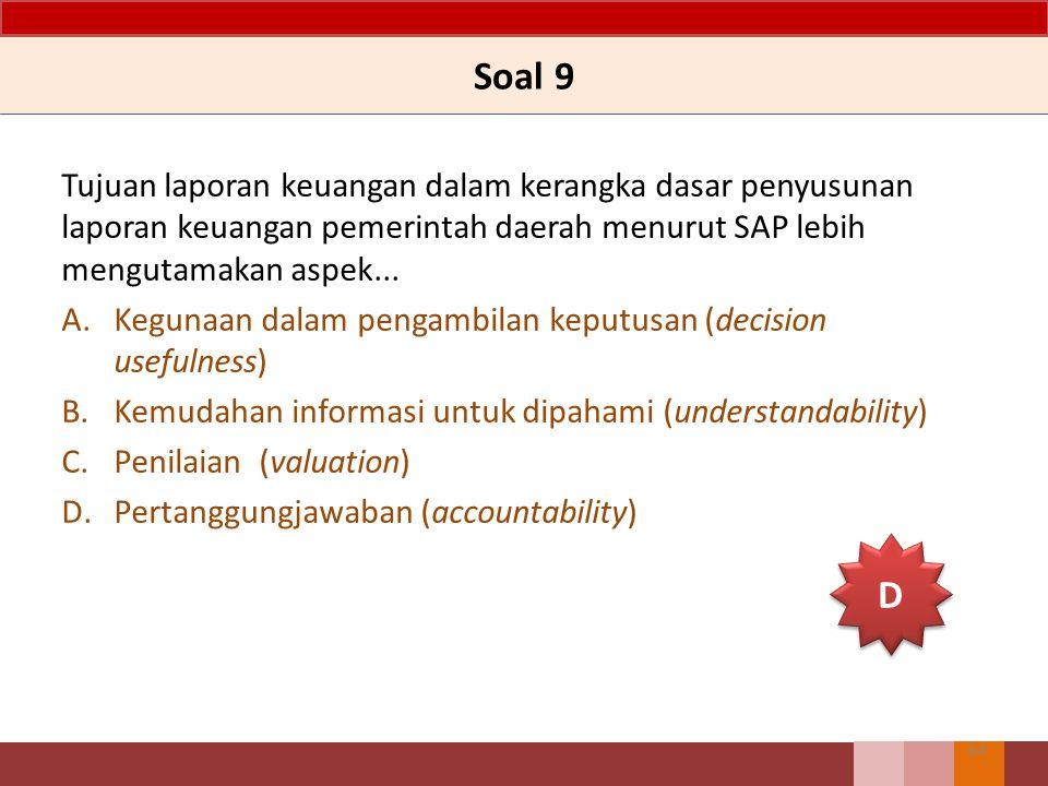 Soal 9 Tujuan laporan keuangan dalam kerangka dasar penyusunan laporan keuangan pemerintah daerah menurut SAP lebih mengutamakan aspek...