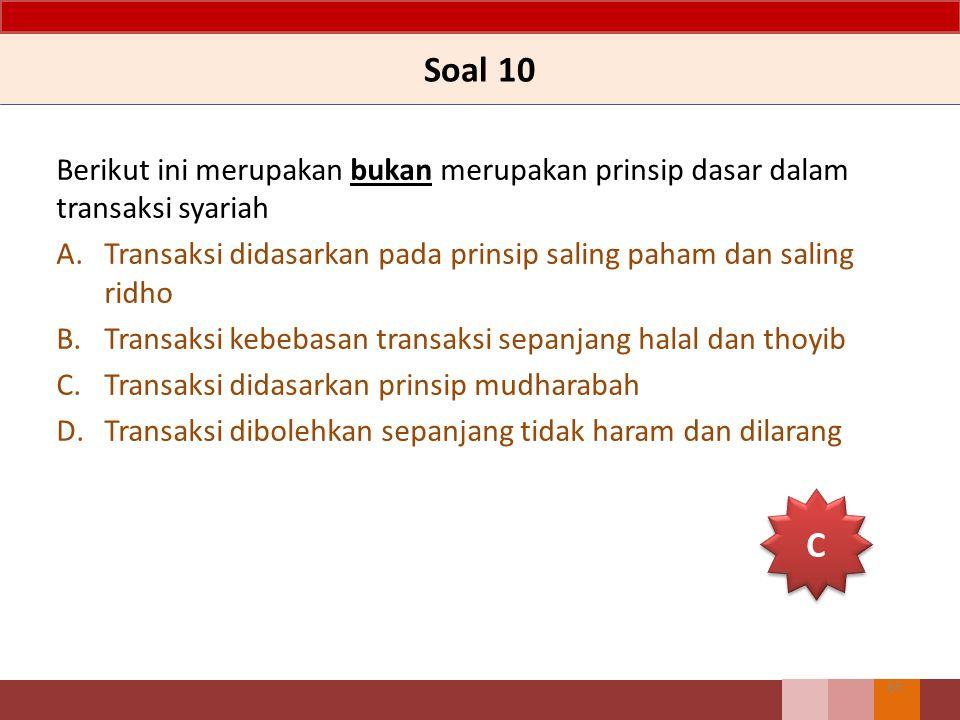 Soal 10 Berikut ini merupakan bukan merupakan prinsip dasar dalam transaksi syariah. Transaksi didasarkan pada prinsip saling paham dan saling ridho.