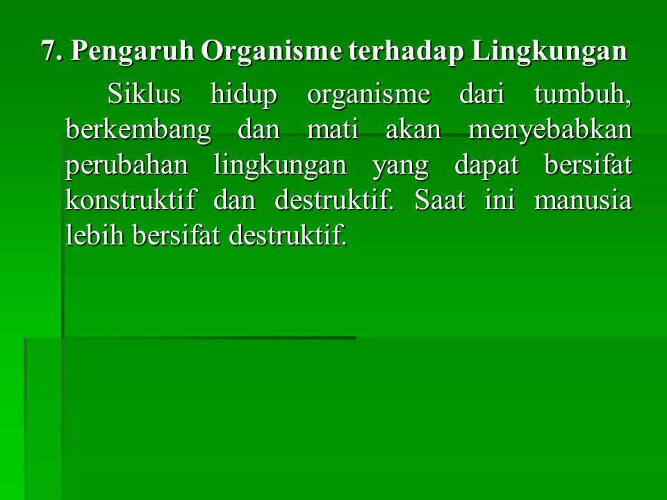 7. Pengaruh Organisme terhadap Lingkungan