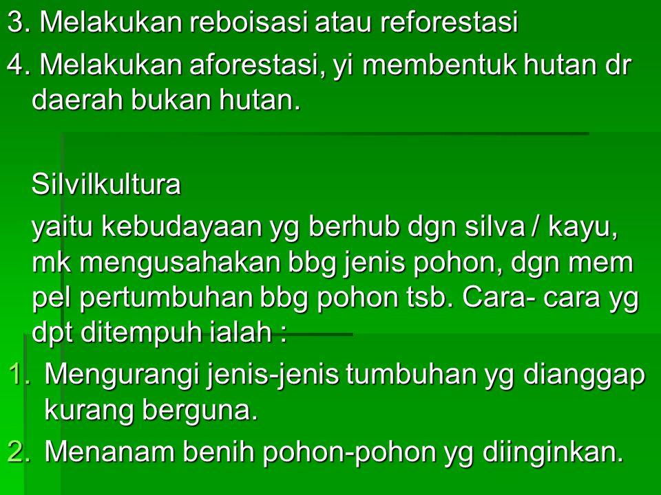 3. Melakukan reboisasi atau reforestasi
