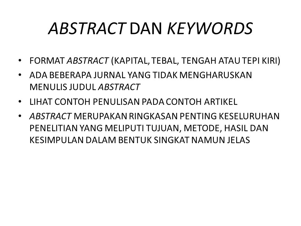 ABSTRACT DAN KEYWORDS FORMAT ABSTRACT (KAPITAL, TEBAL, TENGAH ATAU TEPI KIRI) ADA BEBERAPA JURNAL YANG TIDAK MENGHARUSKAN MENULIS JUDUL ABSTRACT.