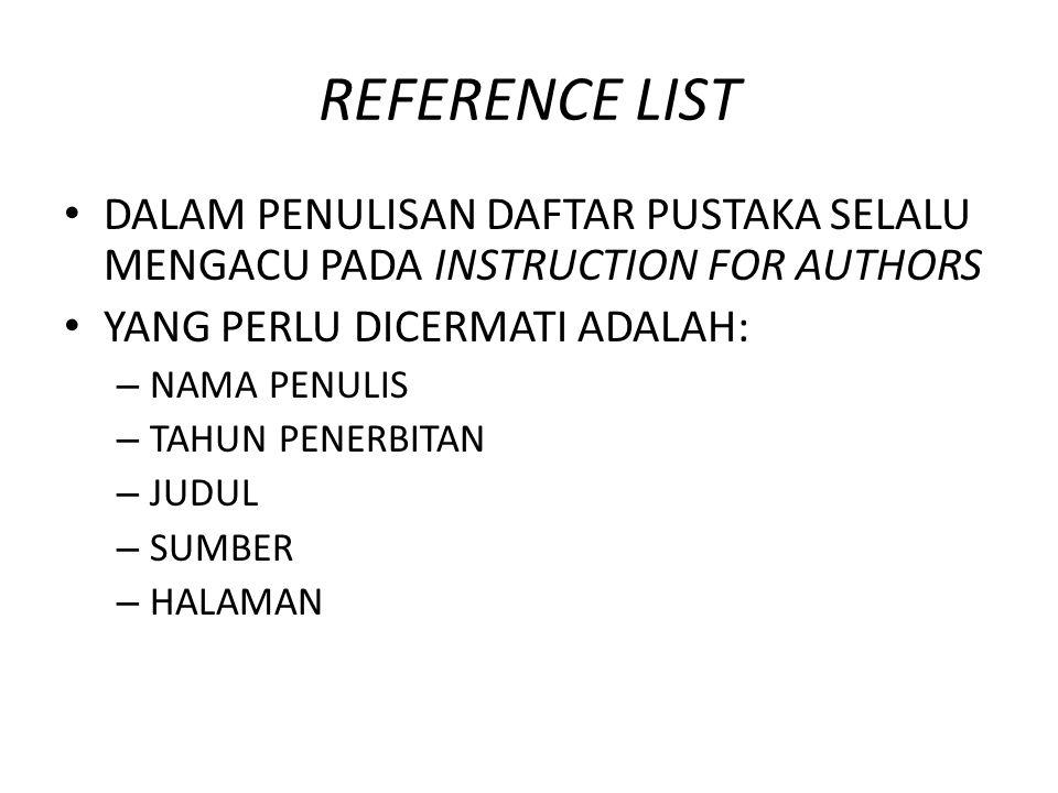 REFERENCE LIST DALAM PENULISAN DAFTAR PUSTAKA SELALU MENGACU PADA INSTRUCTION FOR AUTHORS. YANG PERLU DICERMATI ADALAH: