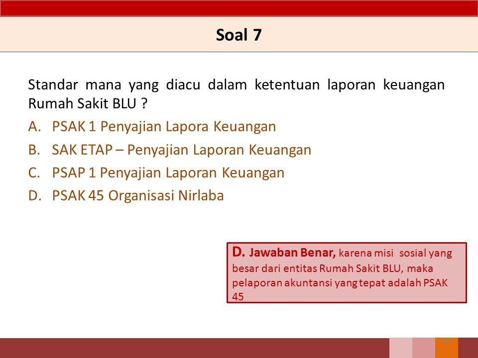 Soal 7 Standar mana yang diacu dalam ketentuan laporan keuangan Rumah Sakit BLU PSAK 1 Penyajian Lapora Keuangan.