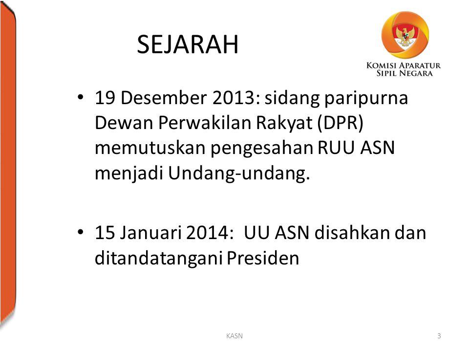 SEJARAH 19 Desember 2013: sidang paripurna Dewan Perwakilan Rakyat (DPR) memutuskan pengesahan RUU ASN menjadi Undang-undang.