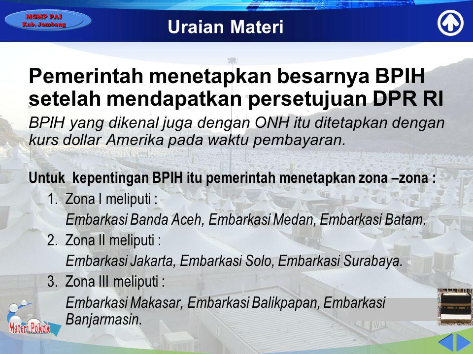 Uraian Materi Pemerintah menetapkan besarnya BPIH setelah mendapatkan persetujuan DPR RI.