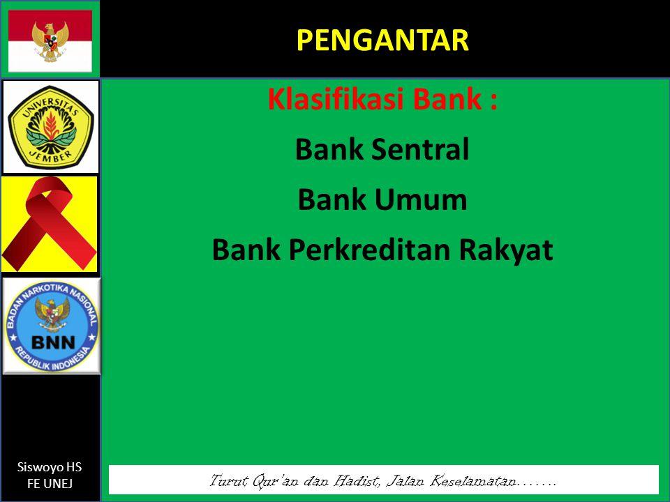 Klasifikasi Bank : Bank Sentral Bank Umum Bank Perkreditan Rakyat